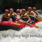 Tips Rafting Aman Bagi Pemula
