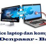 Service laptop dan komputer di Denpasar